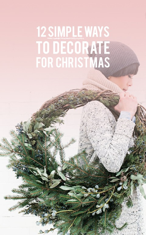 12 simple ways to decorate for Christmas!