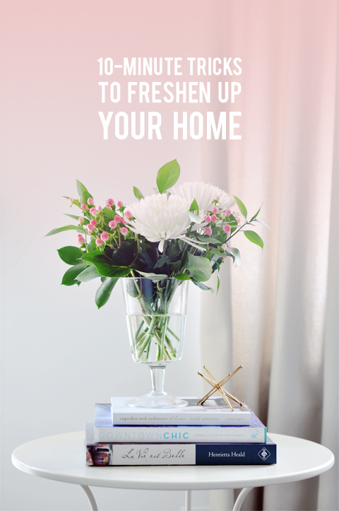 10 minute tricks to instantly freshen up your home